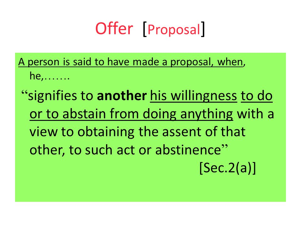 Offer [Proposal] A person is said to have made a proposal, when, he,…….